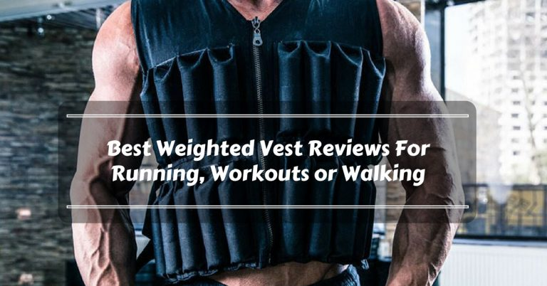 Best Weighted Vest Reviews For Running, Workouts or Walking