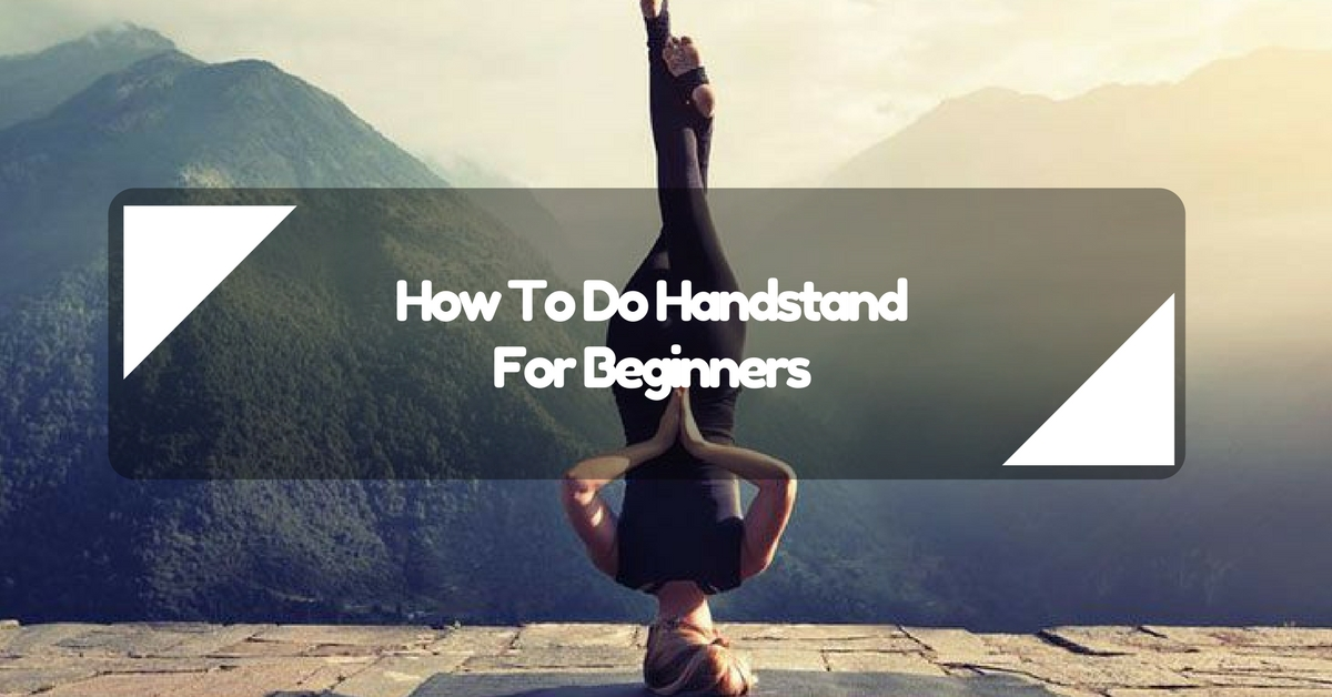 How To Do Handstand For Beginners