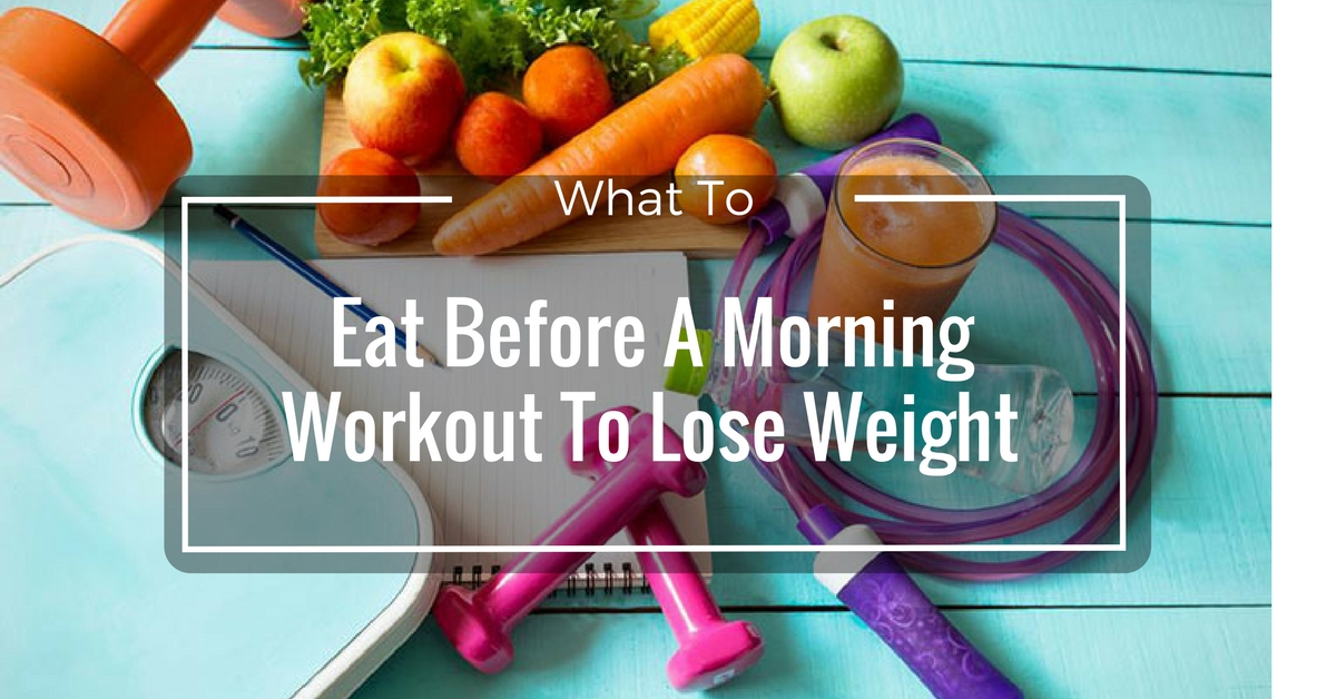 eat before a morning workout to lose weight