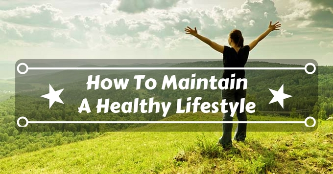 How To Maintain A Healthy Lifestyle