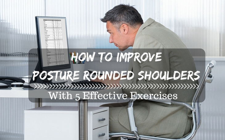 How To Improve Posture Rounded Shoulders